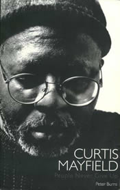 Curtis Mayfield biog 'People Never Give Up'